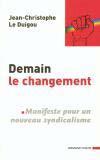 JC Le Duigou Demain le changement : manifeste pour un nouveau syndicalisme www.armand-colin.com