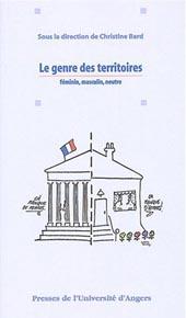 Christine Bard Le genre des Territoires : masculi, féminin, neutre Presses de l'Université d'Angers ead?univ-angers.fr