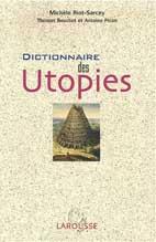 Michèle Riot-Sarcey (dir) avec T. Bouchet, A. Picon Dictionnaire des Utopies Larousse les référents