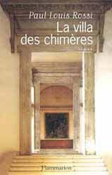 Paul-Louis Rossi La villa des Chimères, Flammarion 2002